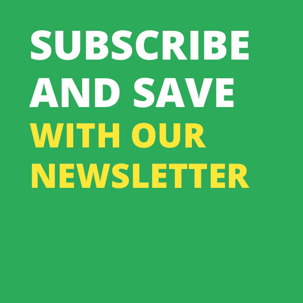 Subscribe and save with our Newsletter